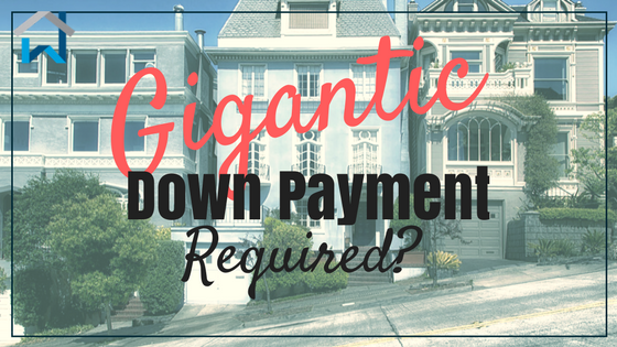 Gigantic Down Payment Required?