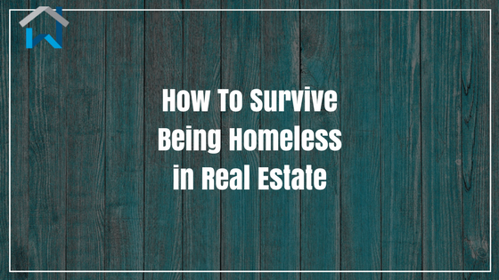 How To Survive Being Homeless in Real Estate