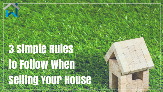 3 Simple Rules to Follow When Selling Your House
