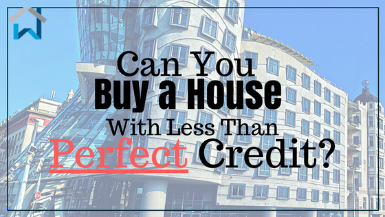 Can You Buy a House With Less Than Perfect Credit?