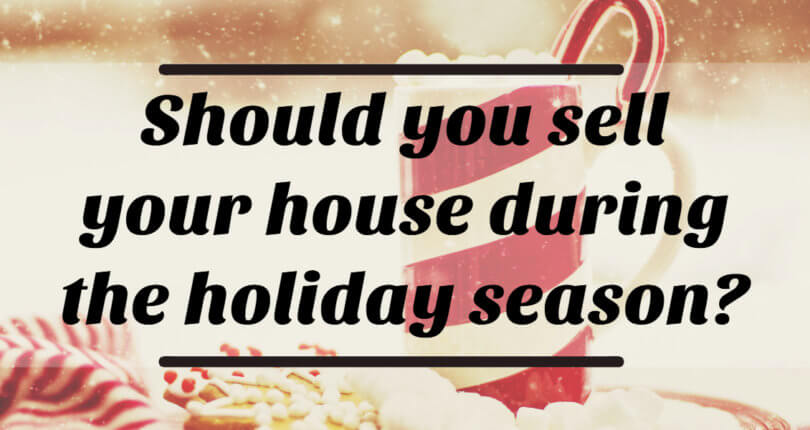 Should You Sell Your House During the Holiday Season?
